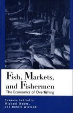 Fish, Markets, and Fisherman : The Economics of Overfishing - Indicello