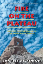 Fire on the Plateau : Conflict and Endurance in the American Southwest - Charles Wilkinson