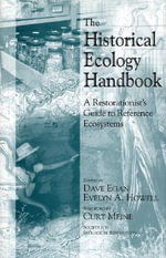 The Historical Ecology Handbook : A Restorationist's Guide to Reference Ecosystems
