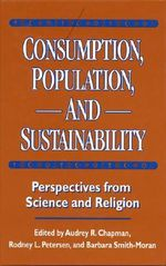 Consumption, Population, and Sustainability : Perspectives from Science and Religion - Audrey R. Chapman