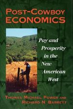 Post-cowboy Economics : Pay and Prosperity in the New American West - Thomas Michael Power