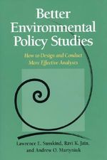 Better Environmental Policy Studies : How to Design and Conduct More Effective Analyses - Lawrence Susskind
