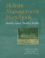 Holistic Management Handbook : Healthy Land, Healthy Profits - Jody Butterfield