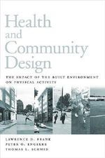 Health and Community Design : The Impact of the Built Environment on Physical Activity - Lawrence D. Frank