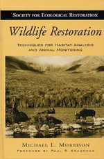 Wildlife Restoration : Techniques for Habitat Analysis and Animal Monitoring - Michael L. Morrison