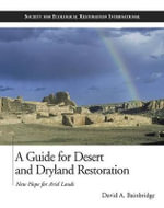 A Guide for Desert and Dryland Restoration : New Hope for Arid Lands - David A Bainbridge