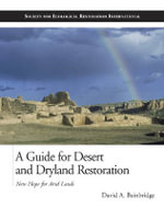 A Guide for Desert and Dryland Restoration : New Hope for Arid Lands - David Bainbridge
