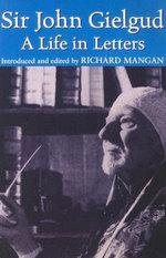 Sir John Gielgud : A Life in Letters - John Gielgud