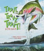 Trout, Trout, Trout : A Fish Chant - April Pulley Sayre