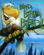 Bird, Bird, Bird! : A Chirping Chant - April Pulley Sayre