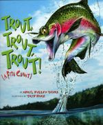 Trout, Trout, Trout! : (A Fish Chant) - April Pulley Sayre