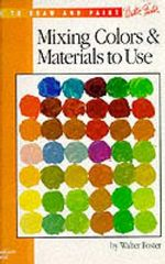 Mixing Colours and Materials to Use : How to Draw and Paint - Walter Foster