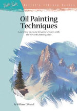 Oil Painting Techniques : Learn How to Create Dynamic Textures with the Versatile Painting Knife - William F. Powell