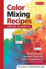 Color Mixing Recipes : Mixing Recipes for More Than 450 Colour Combinations - William F. Powell
