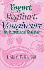 Yogurt, Yoghurt, Youghourt : An International Cookbook - Linda K. Fuller