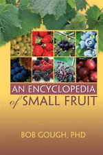 An Encyclopedia of Small Fruit - Robert E. Gough