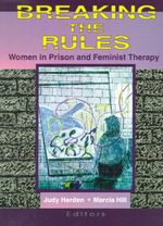Breaking the Rules : Women in Prison and Feminist Therapy - Marcia Hill