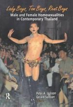 Lady Boys, Tom Boys, Rent Boys : Male and Female Homosexualities in Contemporary Thailand - Peter A. Jackson