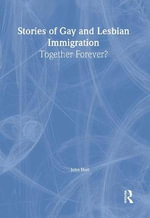 Stories of Gay and Lesbian Immigration : Together Forever? - John P. DeCecco