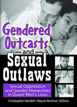 Gendered Outcasts and Sexual Outlaws: Sexual Oppression and Gender Hierarchies in Queer Men's Lives :  Sexual Oppression and Gender Hierarchies in Queer Men's Lives - Christopher N. Kendall