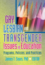 Gay, Lesbian, and Transgender Issues in Education: Programs, Policies, and Practices :  Programs, Policies, and Practices - James T. Sears