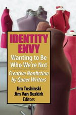 Identity Envy Wanting to Be Who We're Not: Creative Nonfiction by Queer Writers :  Creative Nonfiction by Queer Writers - Jim Tushinski