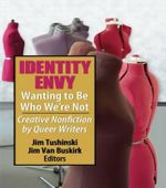 Identity Envy - Wanting to be Who We're Not : Creative Nonfiction by Queer Writers - Jim Tushinski