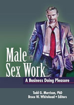 Male Sex Work : A Business Doing Pleasure - Todd Morrison