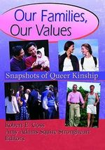 Our Families, Our Values : Snapshots of Queer Kinship - Robert E. Goss