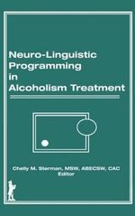 Neuro-Linguistic Programming in Alcoholism Treatment : - Bruce Carruth
