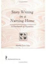 Story Writing in a Nursing Home : A Patchwork of Memories - Martha Tyler John