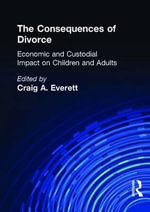 The Consequences of Divorce :  Economic and Custodial Impact on Children and Adults