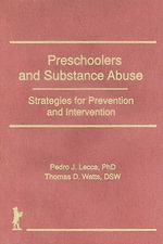 Preschoolers & Substance Abuse :  Strategies for Prevention and Intervention - Pedro J. Lecca