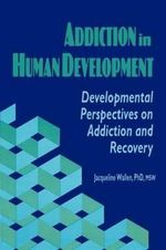 Addiction in Human Development :  Developmental Perspectives on Addiction and Recovery - Bruce Carruth