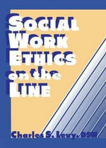 Social Work Ethics on the Line :  A Practical Guide to Collaborative Knowledge Mana... - Charles S. Levy