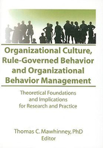 Organizational Culture, Rule-Governed Behavior and Organizational Behavior Management: Theoretical Foundations and Implications for Research and Pract :  Theoretical Foundations and Implications for Research and Pract - Thomas C. Mawhinney