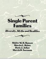 Single Parent Families: Diversity, Myths and Realities :  Diversity, Myths and Realities - Shirley M. H. Hanson