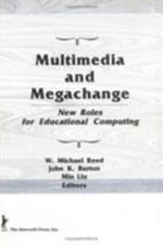 Multimedia and Megachange : New Roles for Educational Computing - W.Michael Reed