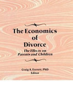 The Economics of Divorce : The Effects on Parents and Children - Craig A. Everett