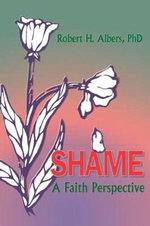 Shame : A Faith Perspective - Robert H. Albers