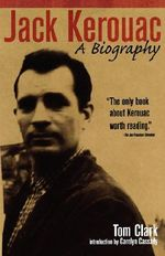 Jack Kerouac : A Biography - Tom Clark