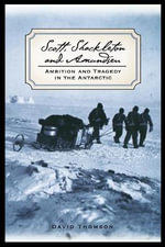 Scott Shackleton and Amundsen : Ambition and Tragedy in the Antarctic - David Thomson