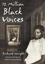 12 Million Black Voices : A Folk History of the Negro in the U. S. - Richard Wright