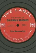 The Label : The Story of Columbia Records - Gary Marmorstein