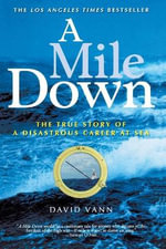 A Mile Down : The True Story of a Disastrous Career at Sea - David Vann