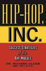 Hip Hop, Inc. : Success Strategies of the Rap Moguls - Richard Oliver