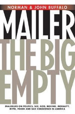 The Big Empty : Dialogues on Politics, Sex, God, Boxing, Morality, Myth, Poker and Bad Conscience in America - Norman Mailer