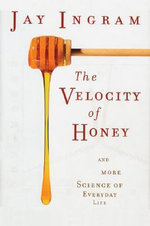 The Velocity of Honey : and More Science of Everyday Life - Jay Ingram
