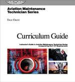 Curriculum Guide : Instructor's Guide to the Aviation Maintenance Technician Series, Incorporating Part 147 Requ - Dale Crane
