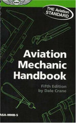 Aviation Mechanic Handbook : The Aviation Standard - Dale Crane